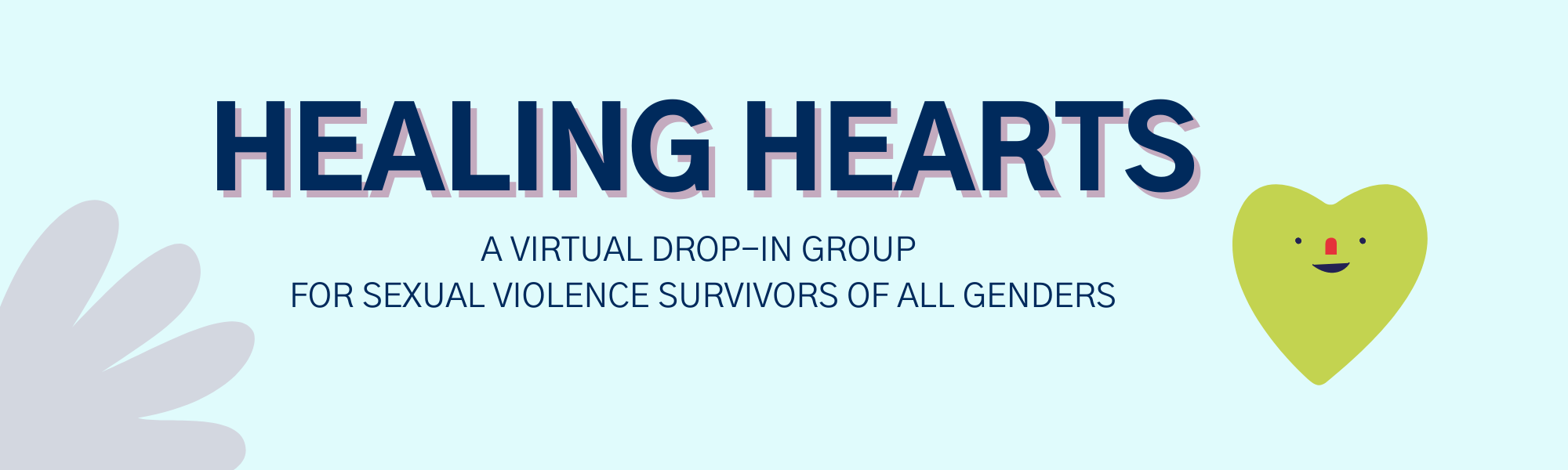 """Text reads: """"Healing Hearts: A virtual drop-in group for sexual violence survivors of all genders. Image includes a picture of a green heart with a smiley face."""